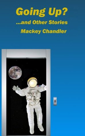 Going Up?: ...and Other Stories Mackey Chandler