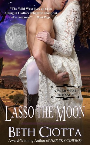 Lasso the Moon (Wild West, #1) Beth Ciotta