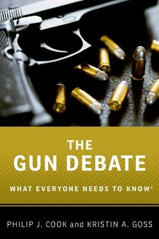 The Gun Debate: What Everyone Needs to KnowRG Philip J. Cook