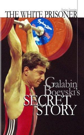 The white prisoner: Galabin Boevskis secret story  by  Ognian Georgiev