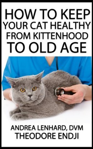 How to Keep Your Cat Healthy From Kittenhood to Old Age  by  Adrea Lehnard