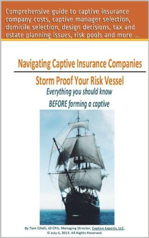 Navigating Captive Insurance Companies - Storm Proof Your Risk Vessel: What You Need to Know Before Hiring a Captive Manager  by  Tom Cifelli