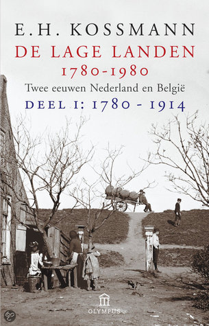 De Lage Landen 1780-1980. Twee eeuwen Nederland en België. Deel I & II: 1780-1914.  by  E.H. Kossmann