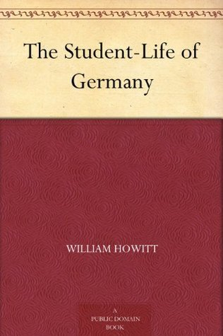 The Student-Life of Germany  by  William Howitt