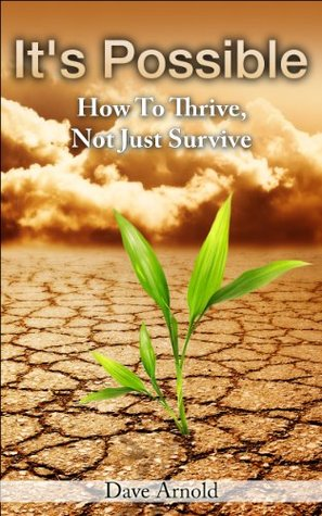 Its Possible: How To Thrive, Not Just Survive Dave Arnold