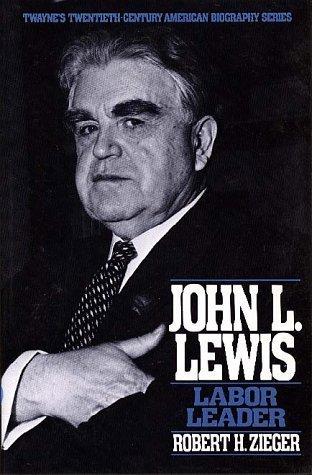 Twentieth Century American Biography Series: John L. Lewis Robert H. Zieger