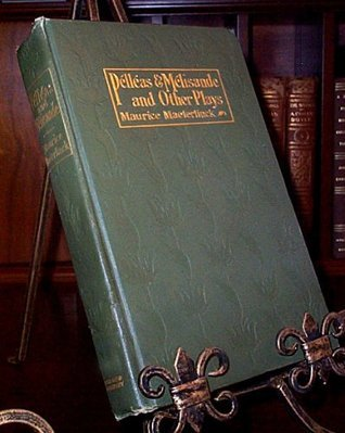 Pelleas and Melisande and Other Plays  by  Maurice Maeterlinck