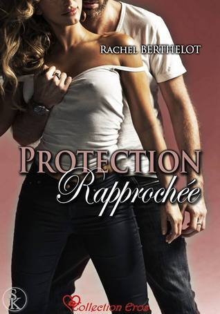 Protection Rapprochée  by  Rachel Berthelot