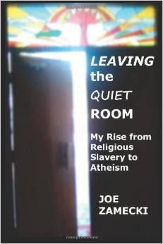 Leaving the Quiet Room: My Rise from Religious Slavery to Atheism  by  Joe Zamecki