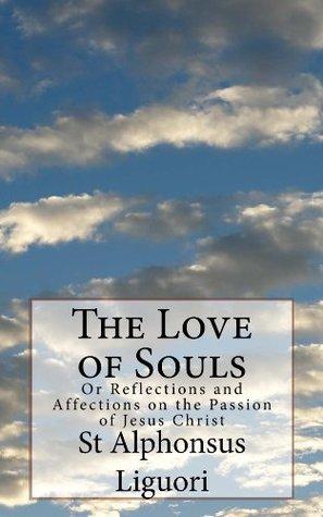 The Love of Souls  by  Alphonsus Maria de Liguori