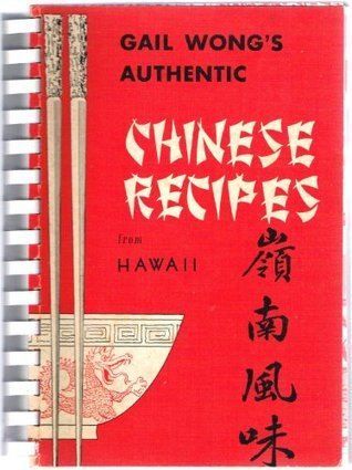 Authentic-Original Chinese Recipes from Hawaii  by  Gail Wong