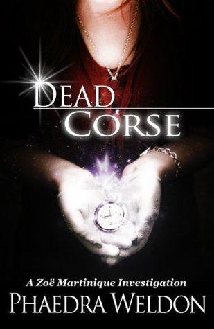 Dead Corse: A Zoë Martinique Investigation  by  Phaedra Weldon