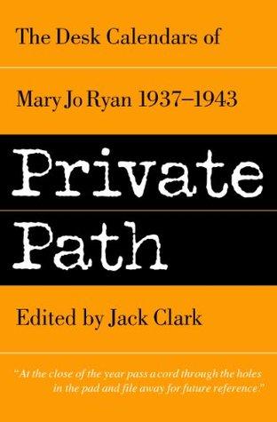 Private Path -- The Desk Calendars of Mary Jo Ryan 1937-1943 (Mary Jo Ryan Clark books)  by  Mary Jo Ryan