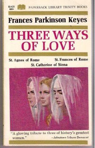 Three ways of love  by  Frances Parkinson Keyes