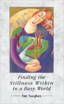 Finding the Stillness Within in a Busy World  by  Sue Vaughan