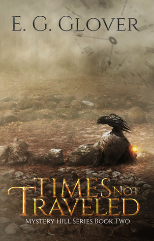 Times Not Traveled (Mystery Hill Series, #2)  by  E.G. Glover