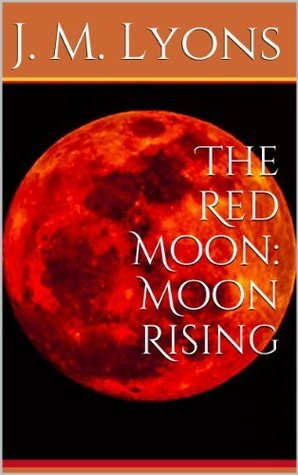 The Red Moon: Moon Rising  by  J M Lyons