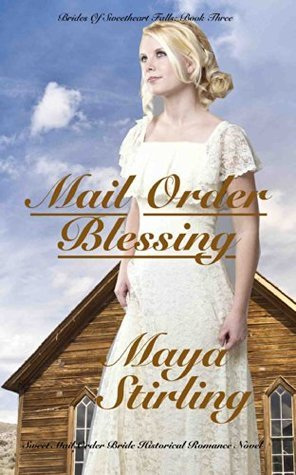 Mail Order Blessing (Brides of Sweetheart Falls: Book Three) Maya Stirling