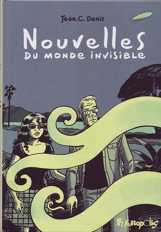 Nouvelles du monde invisible Jean-C. Denis