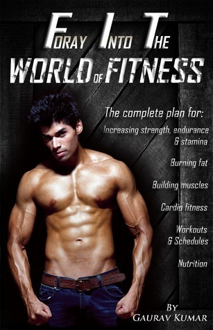 Foray Into The World or Fitness  by  Gaurav Kumar