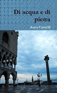 Di acqua e di pietra Anna Castelli
