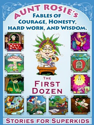 Aunt Rosies Fables of Courage, Honesty, Hard Work, and Wisdom - The First Dozen: An Artfully Illustrated Collection of 12 Stories. A Childrens book for kids aged 5-10. Rose S. Ferguson