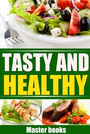 Healthy and Tasty At The Same Time - the best but healthy food for everybody!  by  Leonardo Brokki