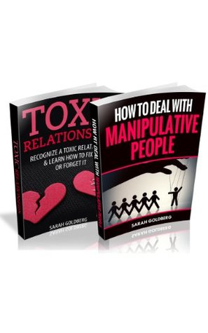 Toxic People & Manipulative People Box Set: Relationship Rescue Is In Your Hands!  by  Sarah Goldberg