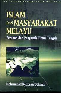 Islam Dan Masyarakat Melayu: Penanan Dan Pengaruh Timur Tengah.  by  Muhammad Redzuan Othman