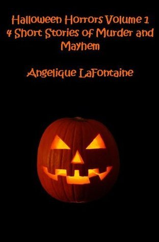 Halloween Horrors (4 Short Stories of Murder and Mayhem)  by  Angelique LaFontaine