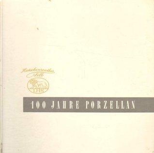100 Jahre Porzellan  by  Lorenz Hutschenreuther AG