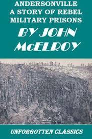 Andersonville: Complete: Hells Antechamber John McElroy