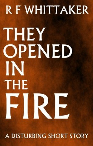They Opened In The Fire  by  Richard Whittaker