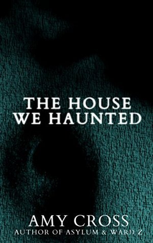 The House We Haunted  by  Amy Cross