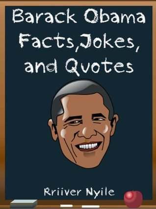 Barack Obama: Barack Obama Facts, Jokes and Quotes ( Presidents Day Trivia Game Included) (Black History Kids Series)  by  Rriiver Nyile