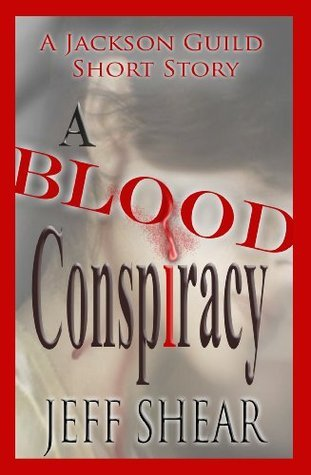 A Blood Conspiracy, a short story  by  Jeff Shear