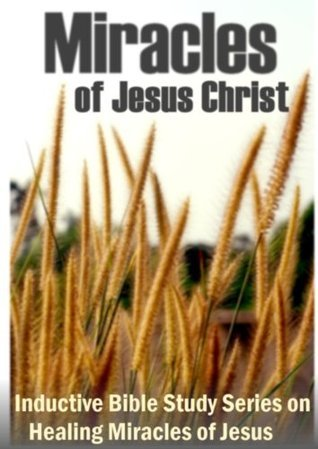 Miracles of Jesus Christ: Inductive Bible Study Series on Healing Miracles of Jesus  by  Amit Christian