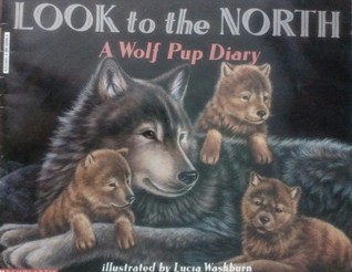 Look to the North, A Wolf Pup Diary  by  Jean Craighead George