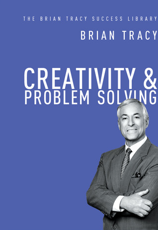 Creativity and Problem Solving  by  Brian Tracy