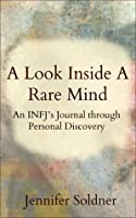 A Look Inside a Rare Mind: An INFJs Journal Through Personal Discovery Jennifer Soldner
