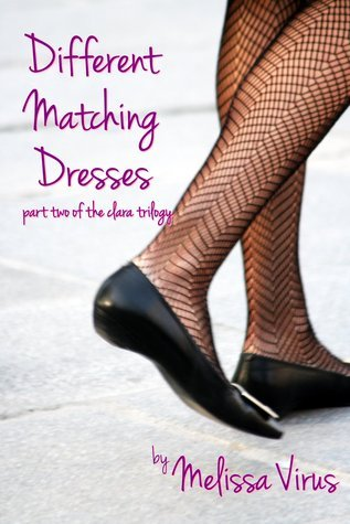 Different Matching Dresses: Part Two of the Clara Trilogy  by  Melissa Virus