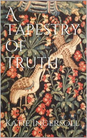 A Tapestry of Truth Kate Ingersoll