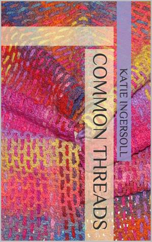 Common Threads  by  Kate Ingersoll