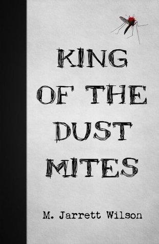 King of the Dust Mites M. Jarrett Wilson