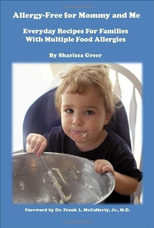 Allergy-Free for Mommy and Me: Everyday Recipes For Families With Multiple Food Allergies  by  Sharissa Greer