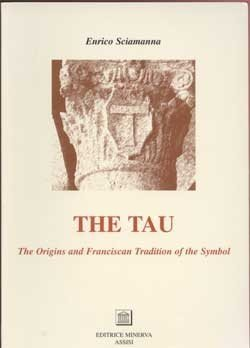 The Tau: The Origins and Franciscan Tradition of the Symbol  by  enrico sciamanna