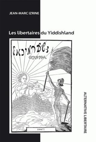 Les libertaires du Yiddishland Jean-Marc Izrine
