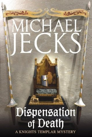 Dispensation of Death (Knights Templar #23) Michael Jecks