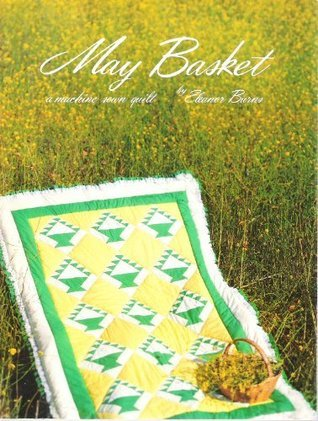 May Basket A Machine Sewn Quilt  by  Eleanor Burns