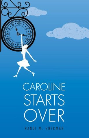 Caroline Starts Over  by  Randi M. Sherman